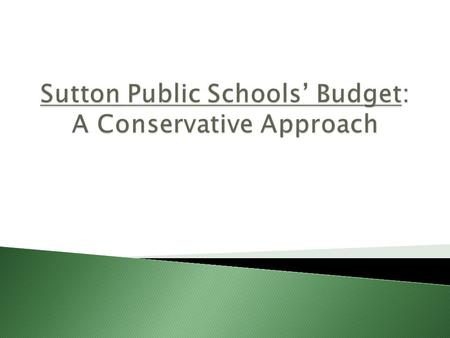  Educate the Sutton community on the annual budget process  Provide a five year overview  Provide the Sutton community with an opportunity to ask questions.