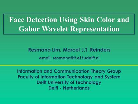 Face Detection Using Skin Color and Gabor Wavelet Representation Information and Communication Theory Group Faculty of Information Technology and System.