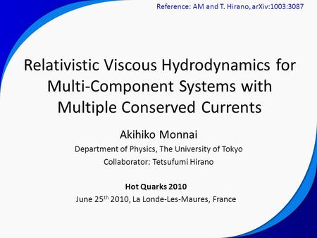 Akihiko Monnai Department of Physics, The University of Tokyo Collaborator: Tetsufumi Hirano Relativistic Viscous Hydrodynamics for Multi-Component Systems.