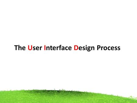 The User Interface Design Process. Organization design enables all the interface design should be Easily addressed, clearly, and Sequentially.