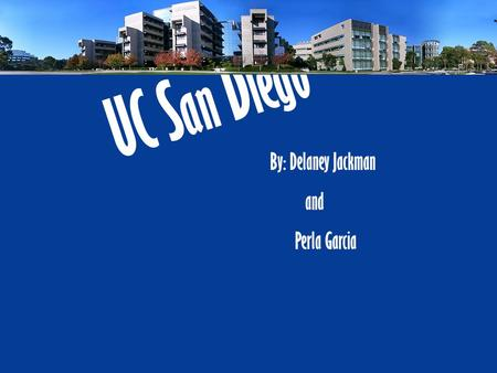 UC S an D iego By: Delaney Jackman and Perla Garcia.
