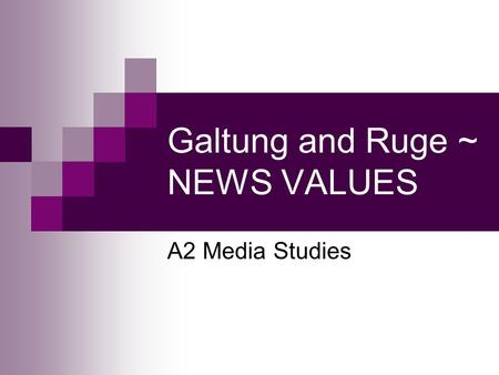 Galtung and Ruge ~ NEWS VALUES
