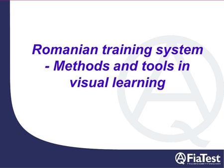 Romanian training system - Methods and tools in visual learning.