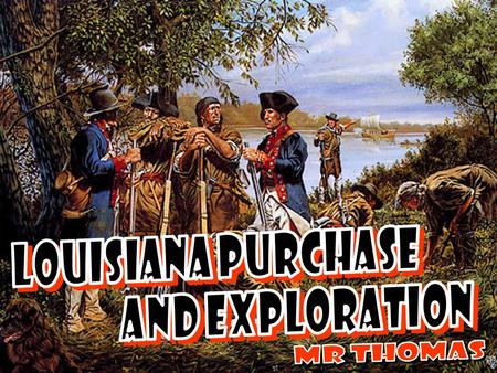 Louisiana Purchase and Exploration MR Thomas.
