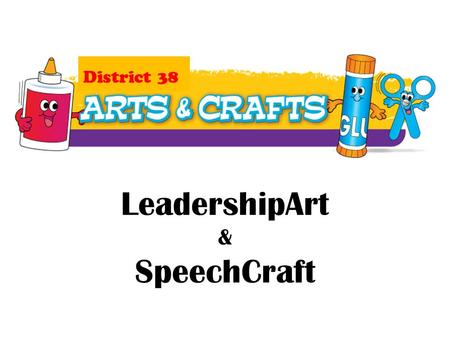 LeadershipArt & SpeechCraft District 38. Art / Craft Art – the expression or application of human creative skill and imagination Craft - skill in doing.