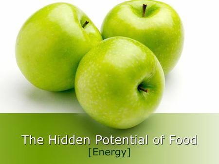 The Hidden Potential of Food [Energy]. The (dreaded) calorie A calorie is a measurement of the amount of energy stored in food. 1 CALORIE = THE AMOUNT.