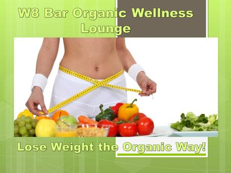 W8 Bar Wellness Lounge Lose weight the Organic Way.