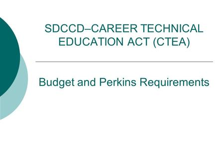 SDCCD–CAREER TECHNICAL EDUCATION ACT (CTEA) Budget and Perkins Requirements.