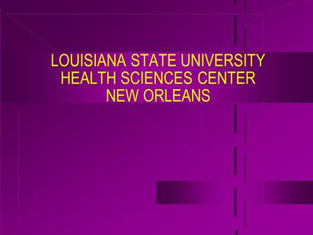 LOUISIANA STATE UNIVERSITY HEALTH SCIENCES CENTER NEW ORLEANS.