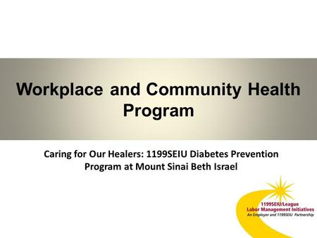 Workplace and Community Health Program Caring for Our Healers: 1199SEIU Diabetes Prevention Program at Mount Sinai Beth Israel 1.