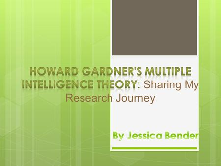  Howard Gardner was the creator of MIT  There are 8 different intelligences: logical- mathematical, linguistic, musical, visual, body- kinesthetic,