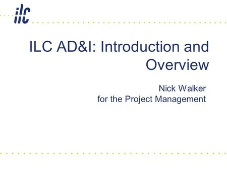 Nick Walker for the Project Management ILC AD&I: Introduction and Overview.