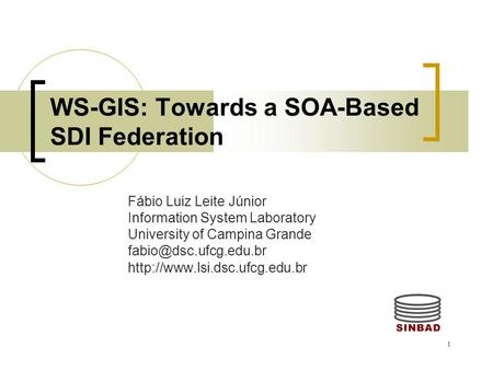 1 WS-GIS: Towards a SOA-Based SDI Federation Fábio Luiz Leite Júnior Information System Laboratory University of Campina Grande