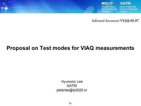 MOLIT Ministry of Land, Infrastructure and Transport KATRI Korea Automobile Testing & Research Institute 1p Proposal on Test modes for VIAQ measurements.