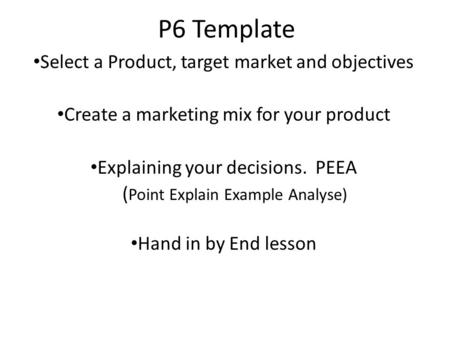 P6 Template Select a Product, target market and objectives