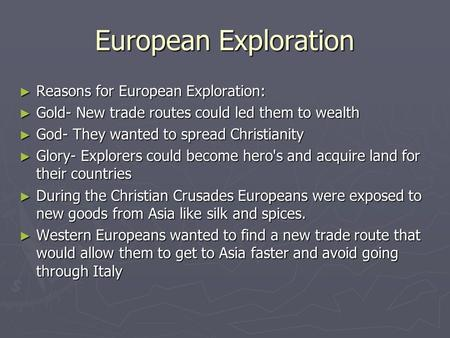 European Exploration ► Reasons for European Exploration: ► Gold- New trade routes could led them to wealth ► God- They wanted to spread Christianity ►