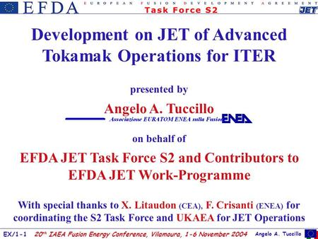 Angelo A. Tuccillo EX/1-1 20 th IAEA Fusion Energy Conference, Vilamoura, 1-6 November 2004 Development on JET of Advanced Tokamak Operations for ITER.