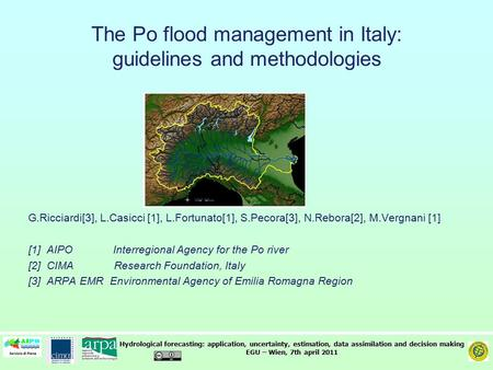 Hydrological forecasting: application, uncertainty, estimation, data assimilation and decision making EGU – Wien, 7th april 2011 The Po flood management.