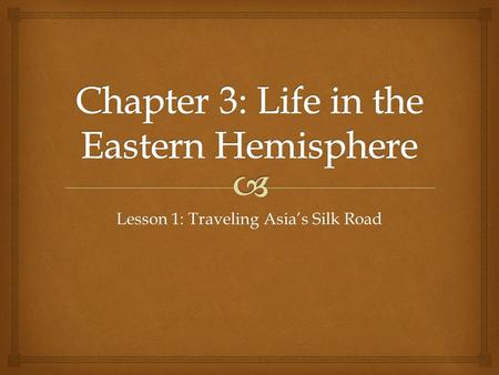 Lesson 1: Traveling Asia's Silk Road. LIFE IN THE EASTERN HEMISPHERE: TRAVELING THE SILK ROAD Chapter 3 Lesson 2 Social Studies 5 th Grade Mr. Vida.