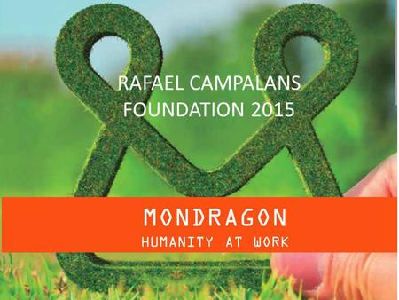 MONDRAGON HUMANITY AT WORK RAFAEL CAMPALANS FOUNDATION 2015.