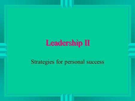 Leadership II Strategies for personal success. LEADERSHIP II 1. Managing multiple roles for the CO 2. Creativity 3. Enhancing your personal power base.