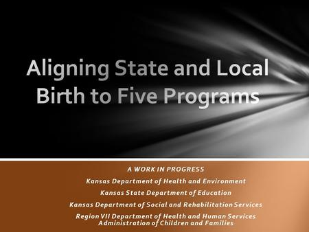 A WORK IN PROGRESS Kansas Department of Health and Environment Kansas State Department of Education Kansas Department of Social and Rehabilitation Services.