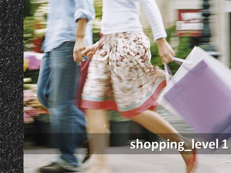 Shopping_level 1. Fill the gaps in the questions below. shop – shopping centre - shopping Do you like ____________? Do you like ____________? What's your.