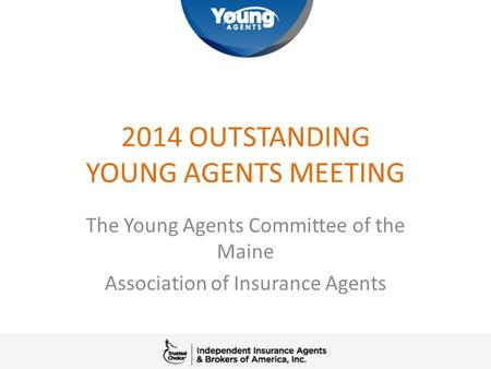 2014 OUTSTANDING YOUNG AGENTS MEETING The Young Agents Committee of the Maine Association of Insurance Agents.