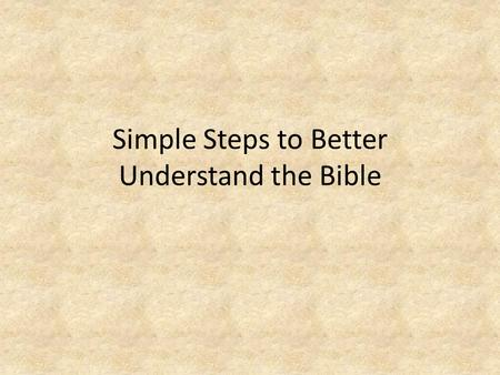 Simple Steps to Better Understand the Bible. Step 1- The Most Important Pray first! Often overlooked, forgotten, or glossed over Asking God into the process.