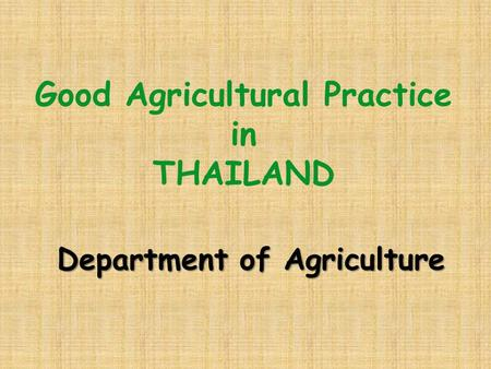 Good Agricultural Practice in THAILAND Department of Agriculture.
