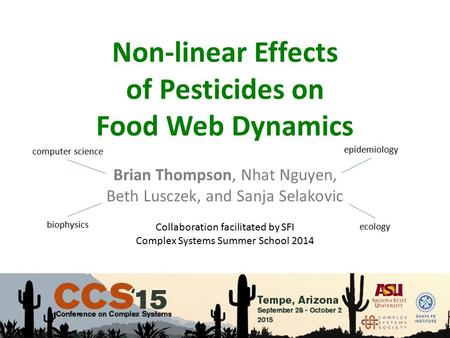 Brian Thompson, Nhat Nguyen, Beth Lusczek, and Sanja Selakovic Non-linear Effects of Pesticides on Food Web Dynamics Collaboration facilitated by SFI Complex.
