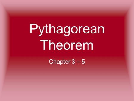 "Pythagorean Theorem Chapter 3 – 5. What's a, b, & c? a & b are the two sides that form the 90° angle a & b are also known as ""legs"" of a right triangle."
