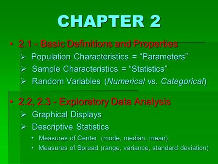 "CHAPTER 2 2 2.1 - Basic Definitions and Properties  P opulation Characteristics = ""Parameters""  S ample Characteristics = ""Statistics""  R andom Variables."