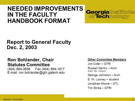 Statutes Committee 1 NEEDED IMPROVEMENTS IN THE FACULTY HANDBOOK FORMAT Ron Bohlander, Chair Statutes Committee (404) 894-3836 Fax (404) 894-1817 E-mail: