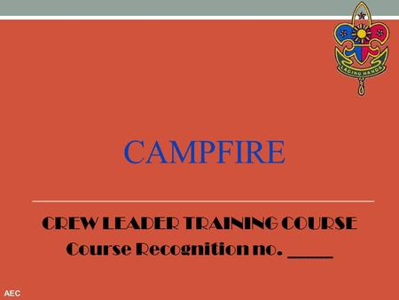 CAMPFIRE CREW LEADER TRAINING COURSE Course Recognition no. _____.