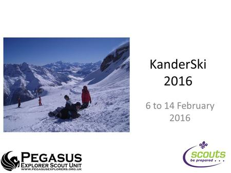 KanderSki 2016 6 to 14 February 2016. KanderSki16 International Scout Centre (KISC) Youth hostel (200 ish beds) Swiss Alps Near Interlarken German speaking.