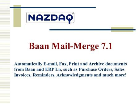 Automatically E-mail, Fax, Print and Archive documents from Baan and ERP Ln, such as Purchase Orders, Sales Invoices, Reminders, Acknowledgments and much.