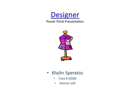 Designer Designer Power Point Presentation Khylin Speratos Class # 30088 Fashion 100.