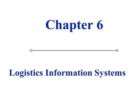1 1 Chapter 6 Logistics Information Systems. Learning objectives n The role of information in supply chain n Data & Information n System concept n Decision.