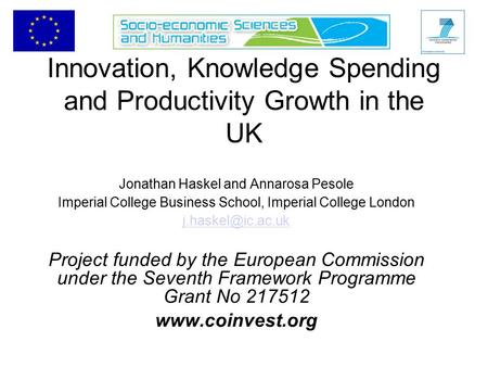 Innovation, Knowledge Spending and Productivity Growth in the UK Jonathan Haskel and Annarosa Pesole Imperial College Business School, Imperial College.