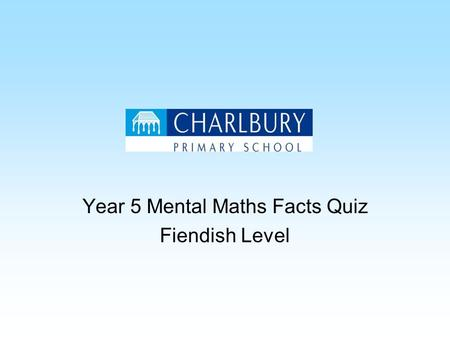 Year 5 Mental Maths Facts Quiz Fiendish Level. How many seconds in an hour? 3600 seconds.