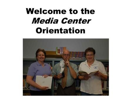 Welcome to the Media Center Orientation. Classes come once a week Check out 4 books Overdue from last year or summer school, you may check out only one.