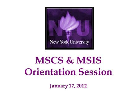 MSCS & MSIS Orientation Session January 17, 2012.
