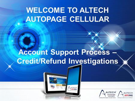 WELCOME TO ALTECH AUTOPAGE CELLULAR Account Support Process – Credit/Refund Investigations.