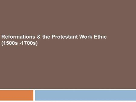 Reformations & the Protestant Work Ethic (1500s -1700s)