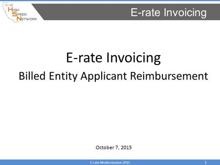 E-rate Invoicing Billed Entity Applicant Reimbursement E-rate Invoicing E-rate Modernization 2015 1 October 7, 2015.