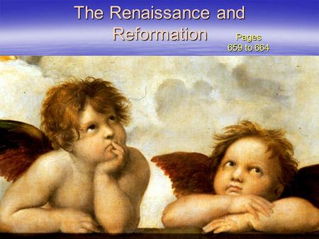 The Renaissance and Reformation Pages 659 to 664.