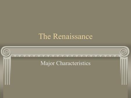 The Renaissance Major Characteristics. Renaissance What: An age of recovery that saw a re- birth of classical culture from ancient Greece and Rome.