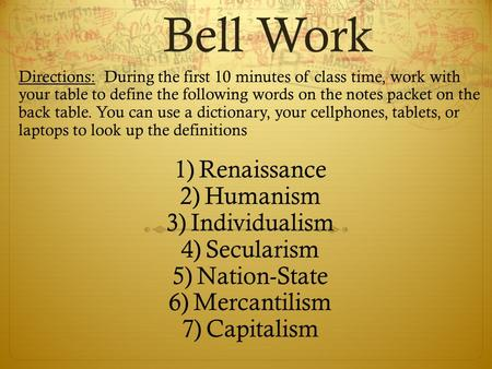 Bell Work Directions: During the first 10 minutes of class time, work with your table to define the following words on the notes packet on the back table.