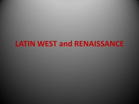 "LATIN WEST and RENAISSANCE. BLACK DEATH Some ""whooped it up"" Some became more religious (flagellettes)"